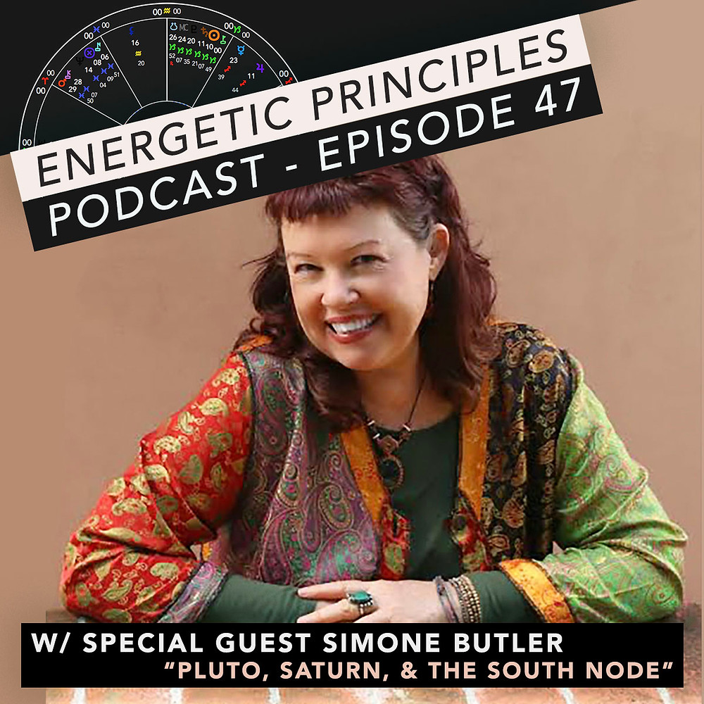 Energetic Principles Podcast - w/ guest Simone Butler - Pluto, Saturn, & The South Node