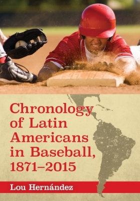 Chronology of Latin Americans in Baseball 1871-2015