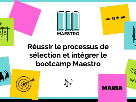 Réussir le processus de sélection et intégrer le bootcamp Maestro.