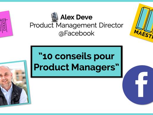 """Alex Deve, Product Management Director chez Facebook """"10 conseils pour Product Managers"""""""