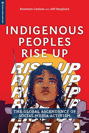 Indigenous Peoples Rise Up. The Global Ascendence of Social Media Activism