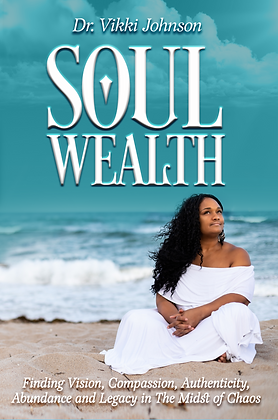 """Soul Wealth: Finding Vision, Compassion, Authenticity, Abundance and Legacy..."""