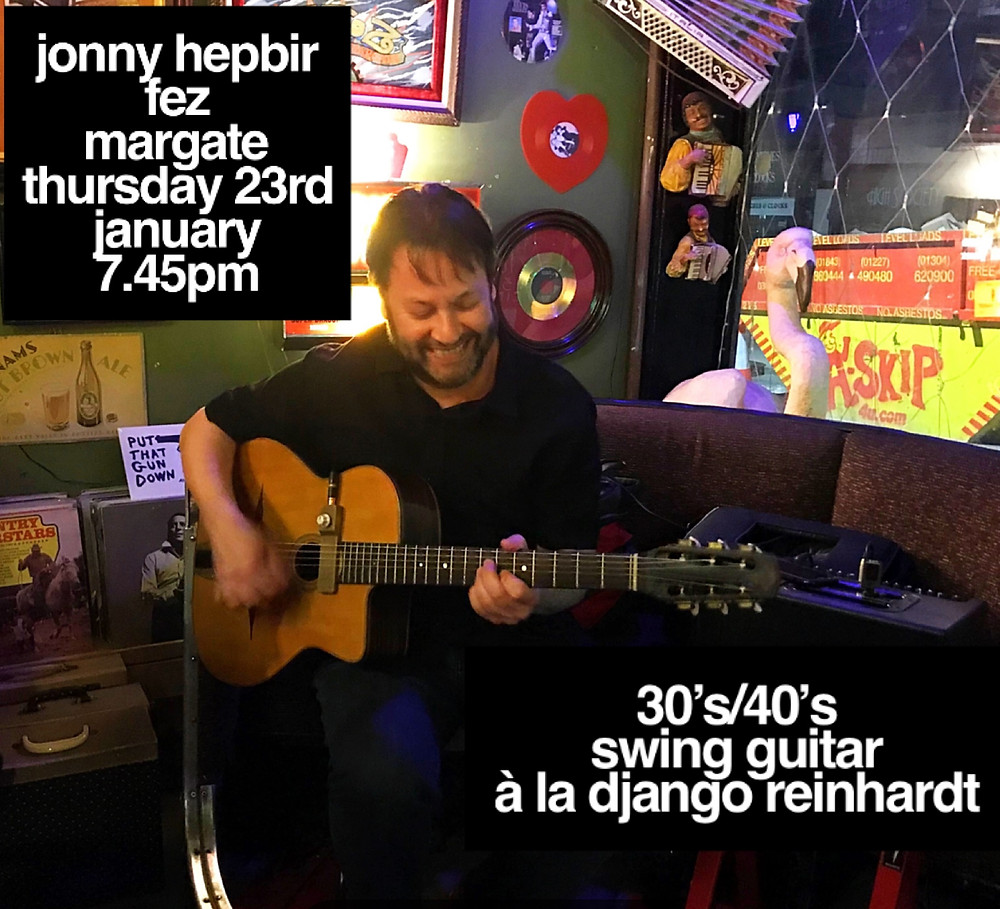 Jonny Hepbir Solo Gypsy Jazz Guitar At Fez Margate 7.45pm Thursday 23rd January 2020