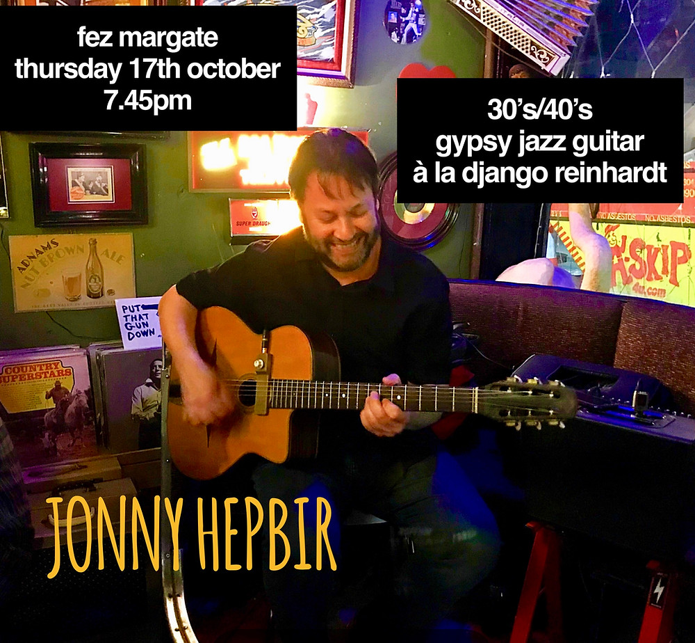 Jonny Hepbir Solo Gypsy Jazz Guitar At Fez Margate Thursday 17th October 7.45pm