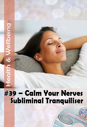 39 CALM YOUR NERVES SUBLIMINAL TRANQUILIZER