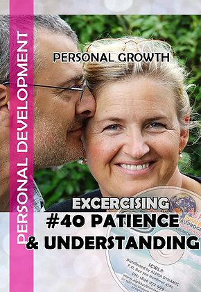 #40 – Exercising Patience and Understanding