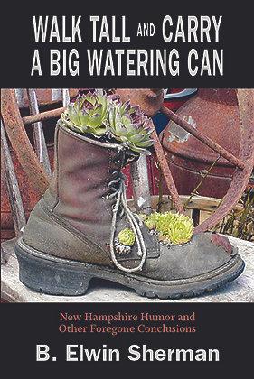 Walk Tall, Carry Big Watering Can, B Elwin Sherman