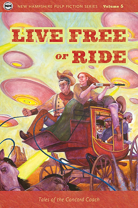 Live Free or Ride: Tales of the Concord Coach