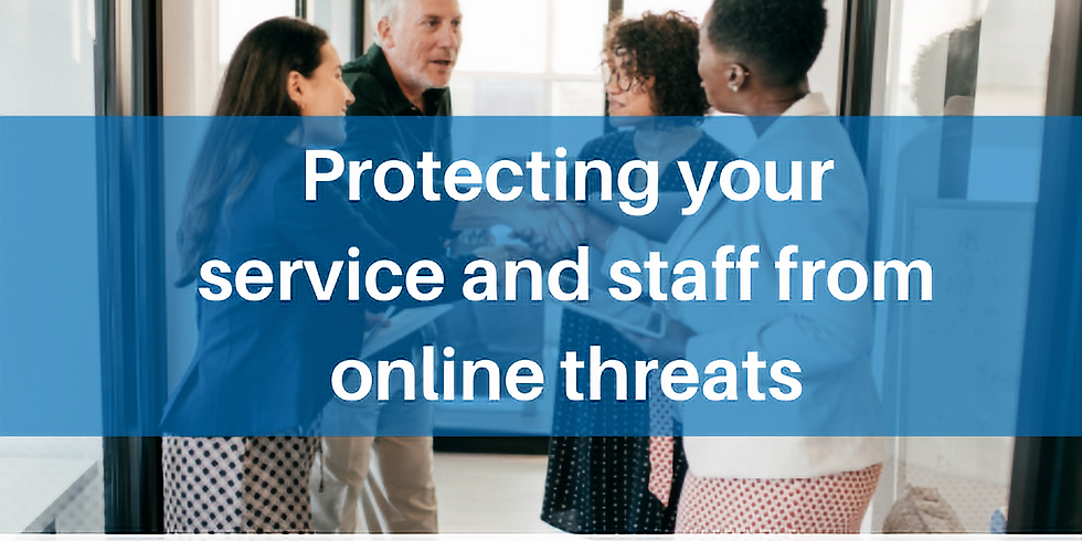 Protecting your service and staff from online threats