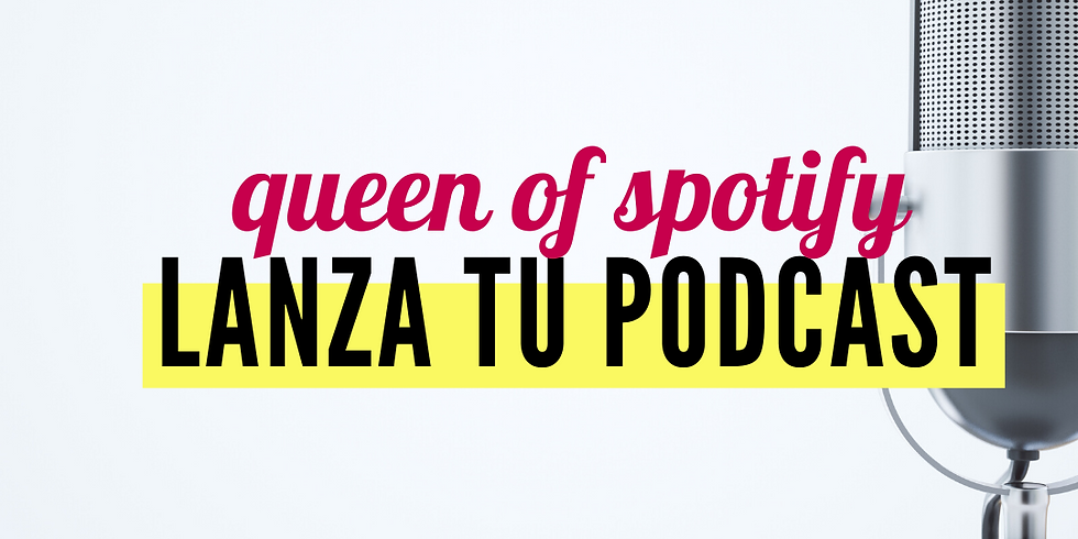 Queen of Spotify: Lanza tu Podcast