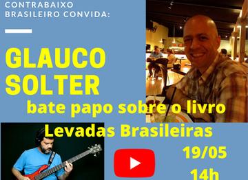 Levadas Brasileiras - Bate papo com o contrabaixista e escritor Glauco Solter