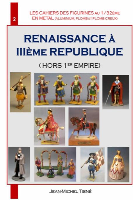 """""""LES CAHIERS DES FIGURINES EN METAL""""- CAHIER 2- RENAISSANCE A IIIème REPUBLIQUE"""