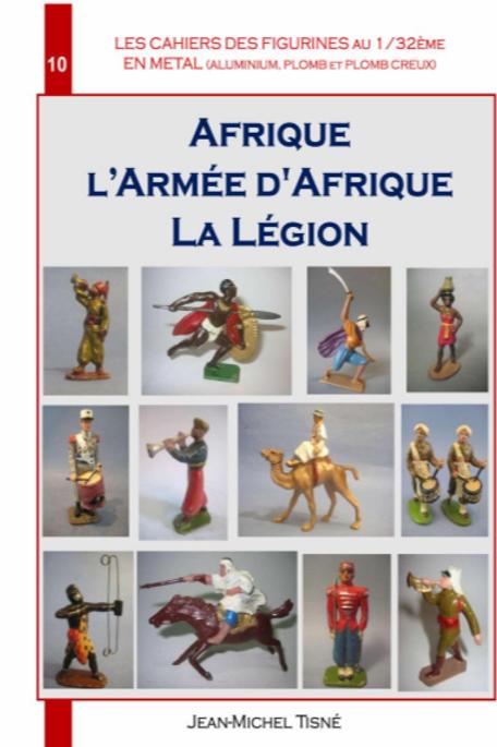 """""""LES CAHIERS DES FIGURINES EN METAL""""- CAHIER 10- AFRIQUE-ARMEE D'AFRIQUE -LEGION"""
