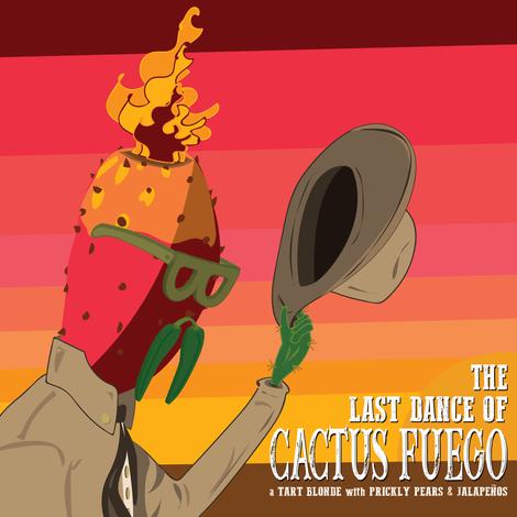 THE LAST DANCE OF CACTUS FUEGO