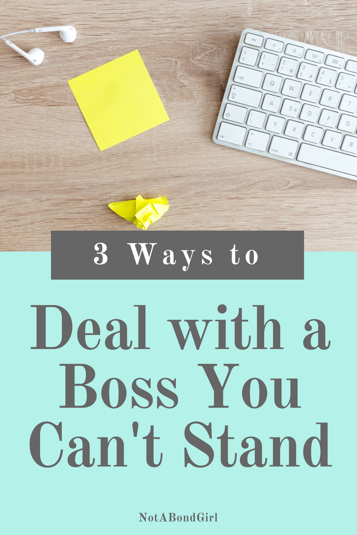 3 Ways to Deal with a Boss You Can't Stand; deal with boss, handle bad boss, manage office politics, deal with office drama