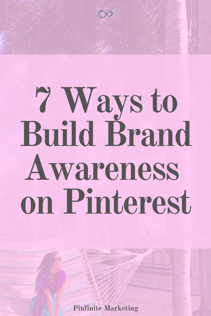 7 Ways to Build Brand Awareness on Pinterest