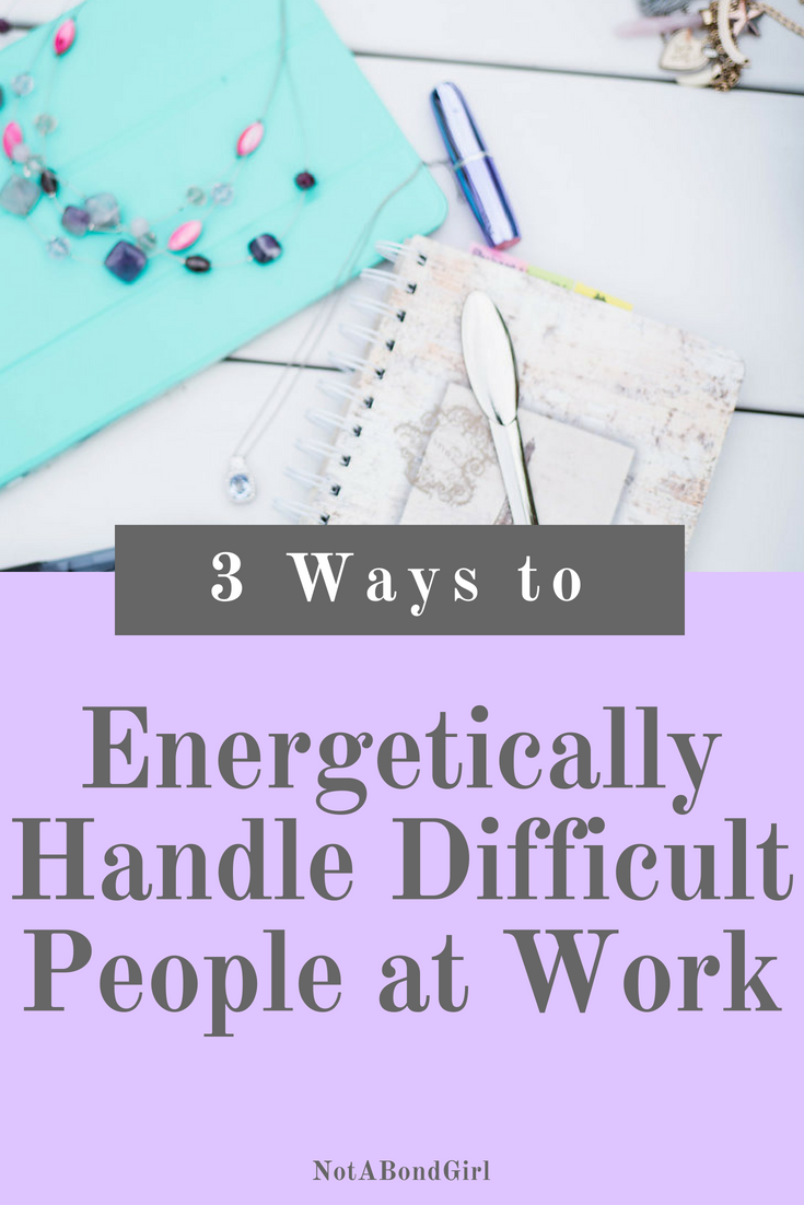 3 Ways to Energetically Handle Difficult People at Work, career tips, how to deal with office politics, work life blend #worklife #worklifebalance #energyhealing #mindfulness #inspiration #selflove #personaldevelopment #career #millennial #girlboss #intentionalliving #fearless #courage
