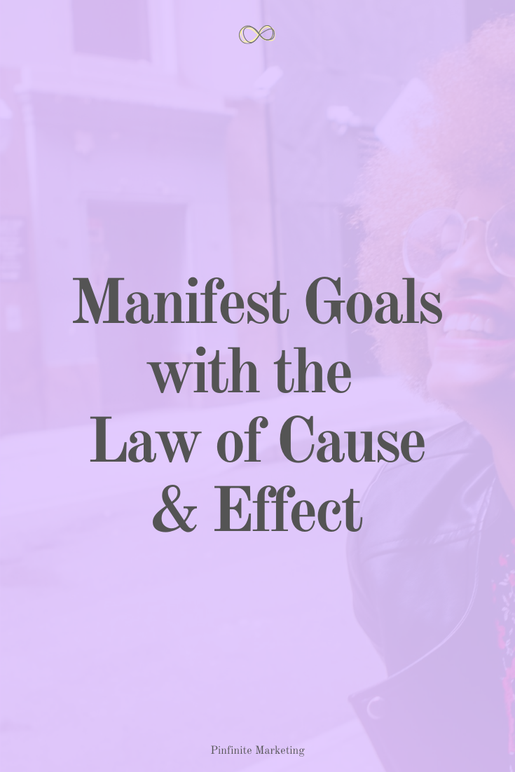 How to Manifest with the Law of Cause + Effect