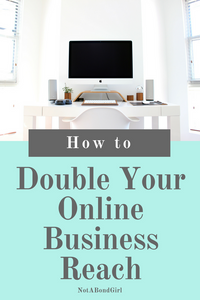 How to Double Your Online Business Reach; increase online business reach, expand online business reach, double online reach