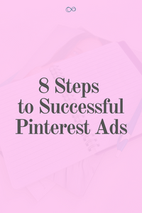 8 Steps to Getting Started with Pinterest Ads, aka Promoted Pins