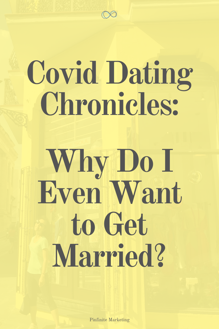 Covid Dating Chronicles (CDC): Do I Even Want to Be Married?