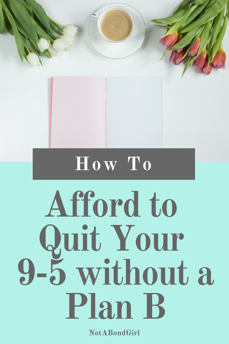 How to Afford to Quit Your Job without a Plan B; afford to quit job without plan b, afford to leave job, quit 9-5 with no plan