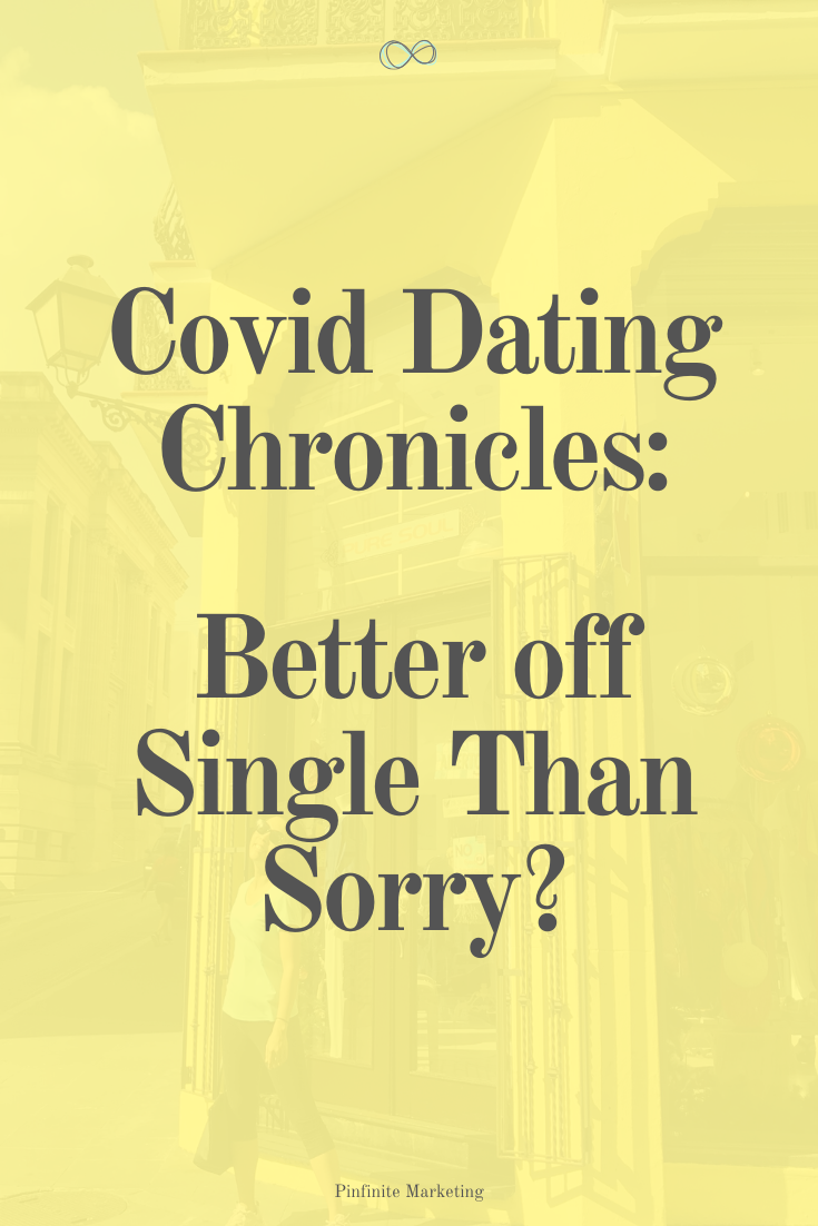 Covid Dating Chronicles (CDC): Better Off Single Than Sorry?