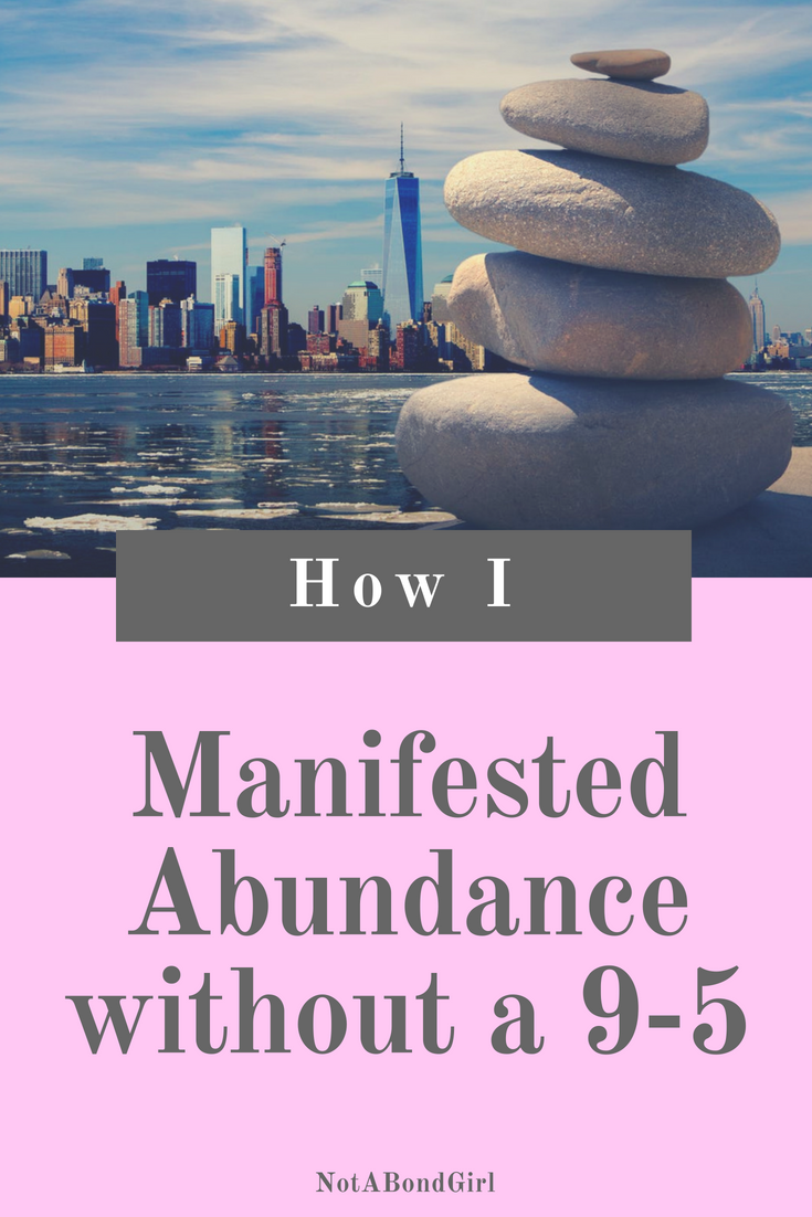 How I Manifested Abundance without a 9-5; manifest abundance without 9-5, manifest wealth, create abundance, financial abundance, manifest money