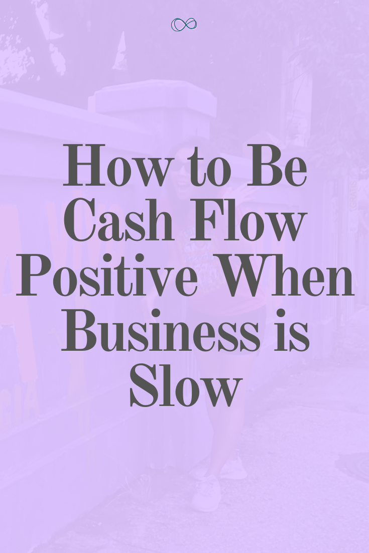 How to Be Cash Flow Positive When Business is Slow