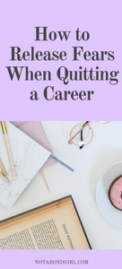 How to Release Fears When Quitting a Career without Another Lined Up
