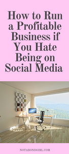 How to Run a Profitable Business if You Hate Being on Social Media