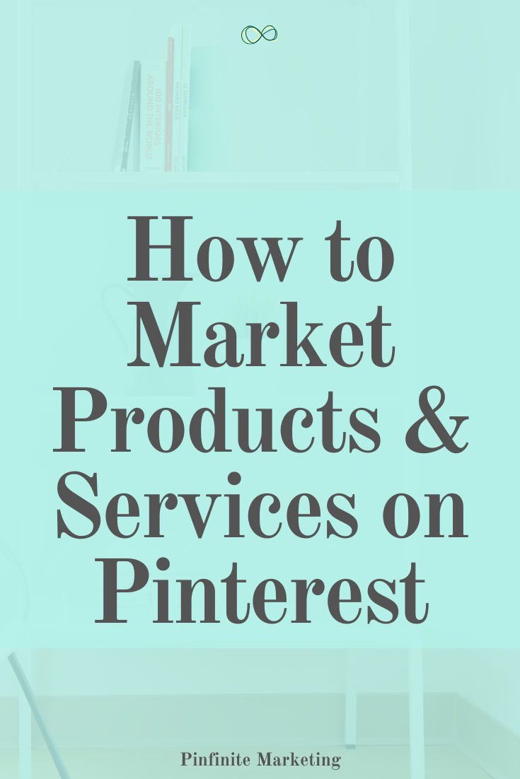 How to Use Pinterest to Market Products + Services