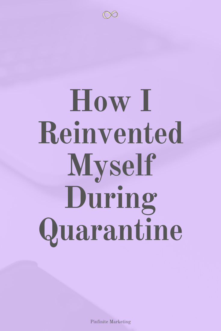 How to Reinvent Yourself in the Midst of Quarantine