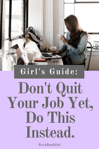 Don't Quit Your Job Yet! Do This Instead. #career #work #worklife #financialfreedom #girlboss #financialtips #personalfinance #moneytips #wealth #financialindependence #finance #money #mindset #notabondgirl