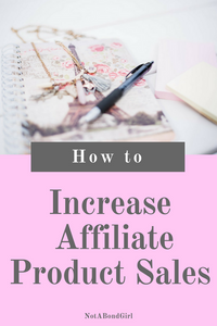 How to Increase Affiliate Product Sales on Your Blog; increase affiliate product sales, affiliate marketing tips, online blog sales conversion