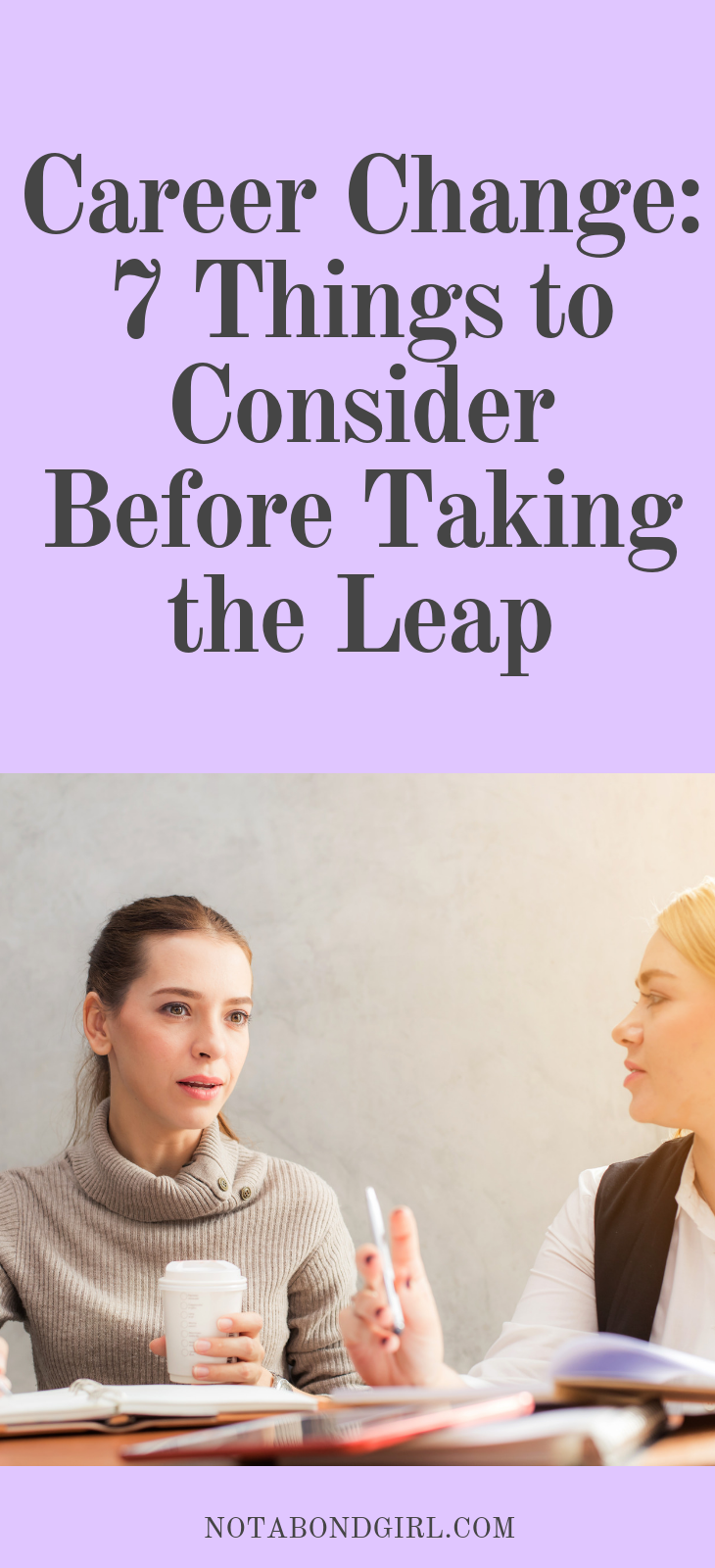 Career Change: 7 Things to Consider Before Taking the Leap;  #mindset #careeradvice #career #worklife #selfcare #personaldevelopment #job #financialfreedom #personalfinance #moneytips #worklife #sidehustle #entrepreneur #solopreneur #blogger #onlinebusiness #girlboss #bossbabe #millennial #inspiration #motivation #goalsetting #financialindependenceretireearly #financialindependence #financialplan #finance #lifestyle #inspirational #mindset #lifehacks #holisticwealth #wealth #loa