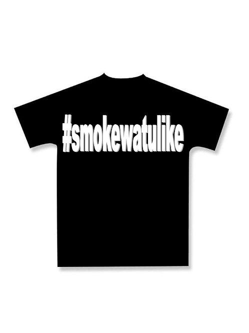 #smokewatulike T-Shirt