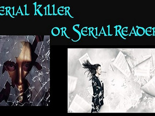 Why be a Serial Killer when you can be a Serial Reader?