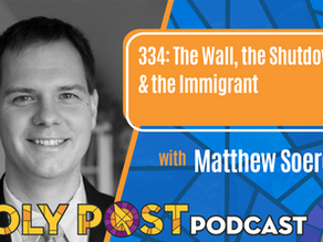 Episode 334: The Wall, the Shutdown, & the Immigrant w/Matthew Soerens