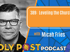 Episode 389: Leveling the Church with Micah Fries