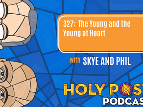 Ep 327: The Young and the Young at Heart