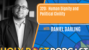 Episode 320: Human Dignity & Political Civility with Daniel Darling