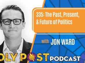Episode 335: The Past, Present, & Future of Politics with Jon Ward