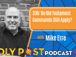 Episode 336: Do Old Testament Commands Still Apply? With Mike Erre
