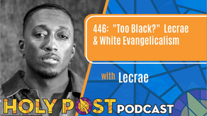 "Episode 446:""Too Black""... Lecrae & White Evangelicalism"