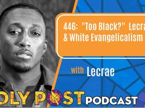 "Episode 446:""Too Black""... Lecrae & White Evangelicalism"