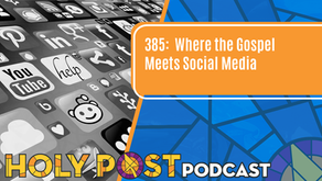 Episode 385: Where the Gospel Meets Social Media