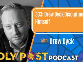 Ep 333: Drew Dyck Disciplines Himself