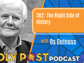 Episode 382: The Right Side of History with Os Guiness