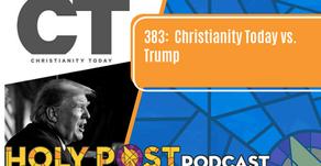 Episode 383: Christianity Today vs. Trump